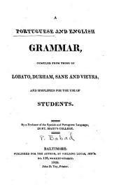 A Portuguese and English Grammar: Comp. from Those of Lobato, Durham, Sane and Vieyra ...