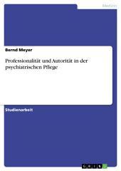 Professionalität und Autorität in der psychiatrischen Pflege