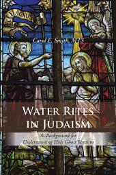 Water Rites in Judaism: As Background for Understanding Holy Ghost Baptism