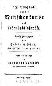 358. Bruchstücke aus der Menschenkunde und Lebensphilosophie: Eine Nachlese zu de la Rochefoucault's [!] unsterblichem Werke