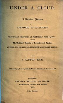 Under a cloud  A hortative discourse addressed to Unitarians     June 17  1858 PDF