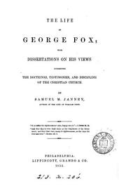 The life of George Fox; with dissertations on his views concerning the doctrines, testimonies [&c.] of the Christian Church