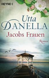 Jacobs Frauen: Roman