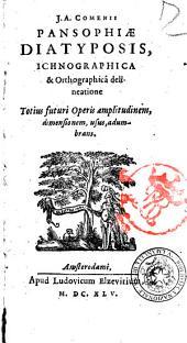 J.A. Comenii Pansophiæ diatyposis, ichnographica & orthographica delineatione totius futuri operis amplitudinem, dimensionem, usus, adumbrans