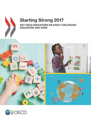 Starting Strong 2017 Key OECD Indicators on Early Childhood Education and Care