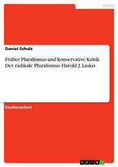 Früher Pluralismus und konservative Kritik. Der radikale Pluralismus Harold J. Laskis