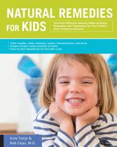 Natural Remedies for Kids: The Most Effective Natural, Make-at-Home Remedies and Treatments for Your Child's Most Common Ailments * Treat coughs, colds, allergies, rashes, stomachaches, and more * Simple recipes made naturally at home * Easy-to-find ingredients