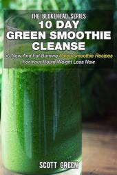 10 Day Green Smoothie Cleanse : 50 New And Fat Burning Paleo Smoothie Recipes For Your Rapid Weight Loss Now