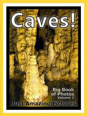 Just Caves! vol. 1: Big Book of Photographs & Cave, Caverns, Stalactites and Stalagmites Pictures