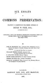 Six Essays on Commons Preservation: Written in Competition for Prizes Offered by Henry W. Peek ... Containing a Legal and Historical Examination of Manorial Rights and Customs, with a View to the Preservation of Commons Near Great Towns