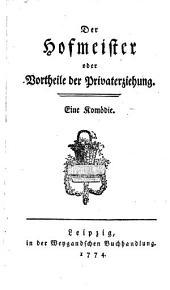 Der Hofmeister oder Vortheile der Privaterziehung: eine Komödie