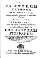 Prætorum Cremonæ series chronologica additis nonnullis et præcipue ad ejus urbis historiam, etc