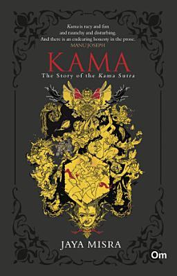 KAMA   The Story of the Kama Sutra PDF