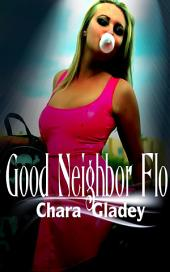 Good Neighbor Flo : Erotic Sex Story: (Adults Only Erotica)