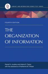 The Organization of Information, 4th Edition: Edition 4