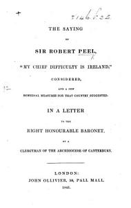The Saying of Sir Robert Peel     My Chief Difficulty is Ireland     Considered  and a Few Remedial Measures for that Country Considered     By a Clergyman of the Arch diocese of Canterbury PDF