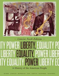 Liberty Equality Power A History Of The American People Concise Edition Book PDF
