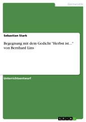 """Begegnung mit dem Gedicht """"Herbst ist..."""" von Bernhard Lins"""