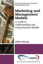 Marketing and Management Models: A Guide to Understanding and Using Business Models