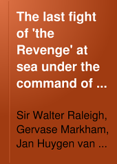 The Last Fight of 'the Revenge' at Sea Under the Command of Vice-Admiral Sir Richard Grenville on the 10-11th of September 1591