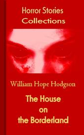 The House on the Borderland: Horror Stories Collections