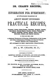 Dr. Chase's Recipes, Or, Information for Everybody: An Invaluable Collection of about Eight Hundred Practical Recipes for Merchants, Grocers, Saloon-keepers, Physicians, Druggists ... and Families Generally : to which Have Been Added a Ratiional Treatment of Pleurisy, Inflammation of the Lungs, and Other Inflammatory Diseases, and Also for General Female Debility and Irregularities ...