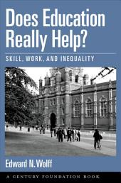 Does Education Really Help?: Skill, Work, and Inequality