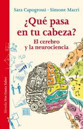 ¿Qué pasa en tu cabeza?: El cerebro y la neurociencia