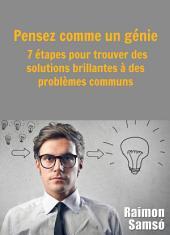 Pensez comme un génie : 7 étapes pour trouver des solutions brillantes à des problèmes communs