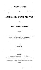 State Papers and Publick Documents of the United States from the Accession of Thomas Jefferson to the Presidency: Exhibiting a Complete View of Our Foreign Relations Since that Time ...