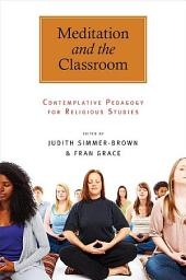 Meditation and the Classroom: Contemplative Pedagogy for Religious Studies