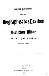 Ludwig Eisenberg's grosses biographisches lexikon der deutschen Bühne im XIX. Jahrhundert ...