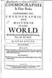 Cosmographie in Four Books: Containing the Chorographie and Historie of the Whole World, and All the Principal Kingdoms, Provinces, Seas, and Isles Thereof