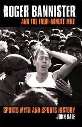 Roger Bannister and the Four-Minute Mile: Sports Myth and Sports History