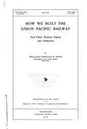 How We Built the Union Pacific Railway: And Other Railway Papers and Addresses