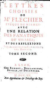 Lettres choisies de Mr. Flechier avec un relation des fanatiques du vivarez et des réflexions sur les différens caractères des hommes: Volume2