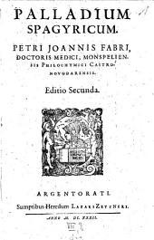 Palladium Spagyricum Petri Ioannis Fabri, Doctoris Medici, Monspeliensis Philochymici Castronovodarensis