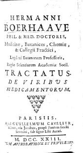 Hermanni Boerhaave ... Tractatus de viribus medicamentorum. (Domino Jo. Baptistæ Verna ... Antonius Maria Zanini ... s. d.-Caroli Pasini ... Epistola ad ... J. B. Verna.) [The editor's preface signed: Q. C. B.]