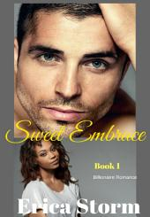 Sweet Embrace (A BWWM interracial Billionaire Erotic Romance) Book 1: interracial bwwm billionaire erotic romance