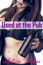Used at the Pub (Hotwife Group Menage/Gangbang Erotica)