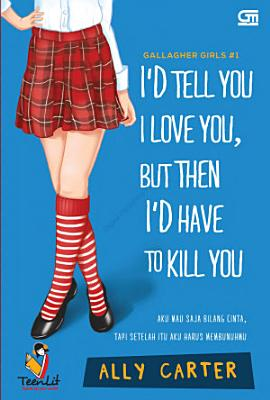 Gallagher Girls  1  I d Tell You I Love You  But Then I d Have to Kill PDF