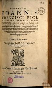 Opera omnia Joannis Pici Mirandulae,... [tomo I]... Item tomo II Joannis Francisci Pici,... opera quae extant omnia... nunc primum... restituta...