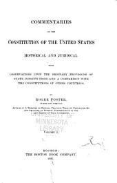 Commentaries on the Constitution of the United States, Historical and Juridical: With Observations Upon the Ordinary Provisions of State Constitutions and a Comparison with the Constitutions of Other Countries, Volume 1