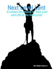 Next Level Lent  A Lenten Devotional to Take Lent and Life to the Next Level PDF