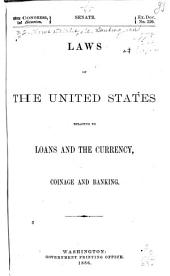 Laws of the United States Relating to Loans and the Currency, Coinage and Banking