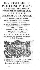 Institutiones philosophicæ ad studia theologica potissimum accomodatæ, auctore Francisco Jacquier ... Tomus primus -sextus!: Tomus secundus, Metaphysicam complectens, Volume 2