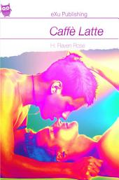 Caffè Latte: A Gay Erotic Romance