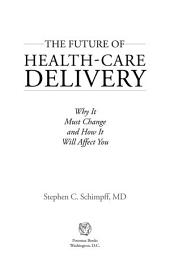 The Future of Health-Care Delivery: Why It Must Change and How It Will Affect You