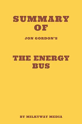 Summary of Jon Gordon s The Energy Bus