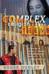 The Complex Religion of Teens: A Lifetime of Research Reveals how Adolescents Relate to Spiritual Matters